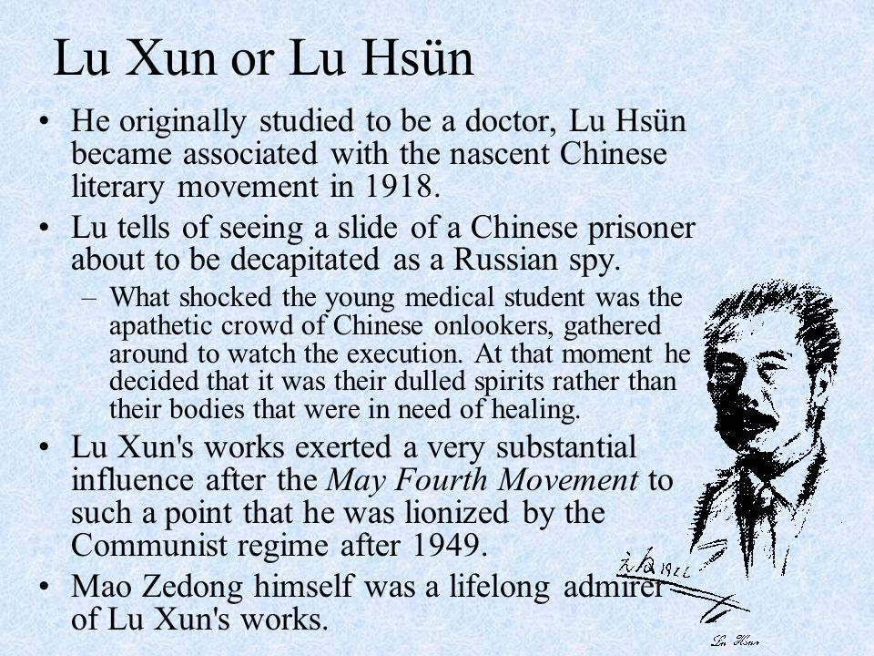 Lu Xun or Lu Hsün He originally studied to be a doctor, Lu Hsün became associated with the nascent Chinese literary movement in 1918.