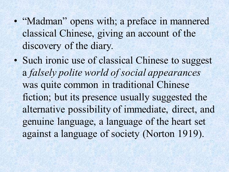 Madman opens with; a preface in mannered classical Chinese, giving an account of the discovery of the diary.