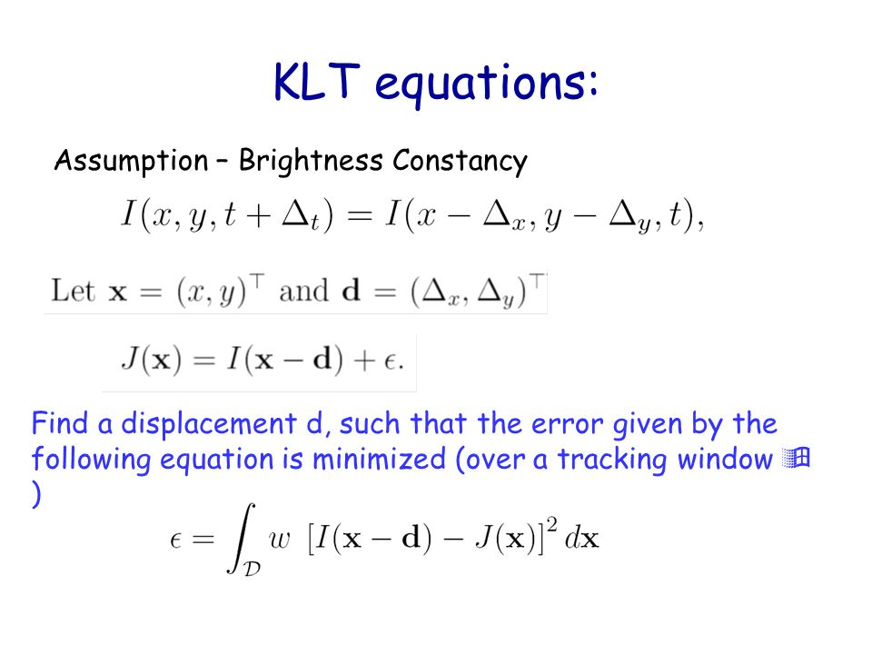 KLT equations: Assumption – Brightness Constancy