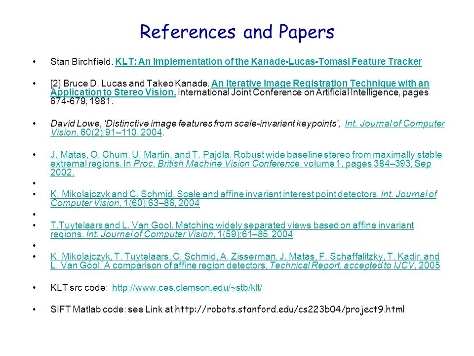 References and Papers Stan Birchfield. KLT: An Implementation of the Kanade-Lucas-Tomasi Feature Tracker.