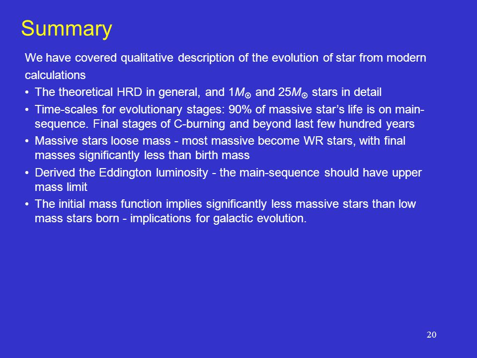 Summary We have covered qualitative description of the evolution of star from modern. calculations.