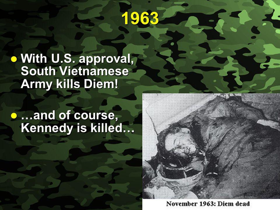 1963 With U.S. approval, South Vietnamese Army kills Diem!