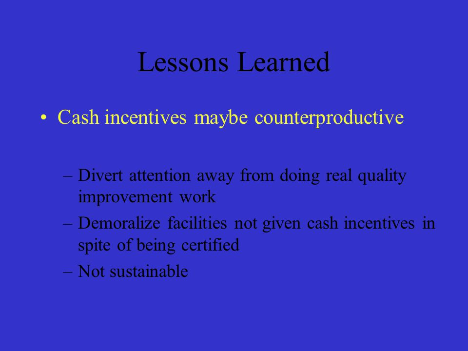 Lessons Learned Cash incentives maybe counterproductive