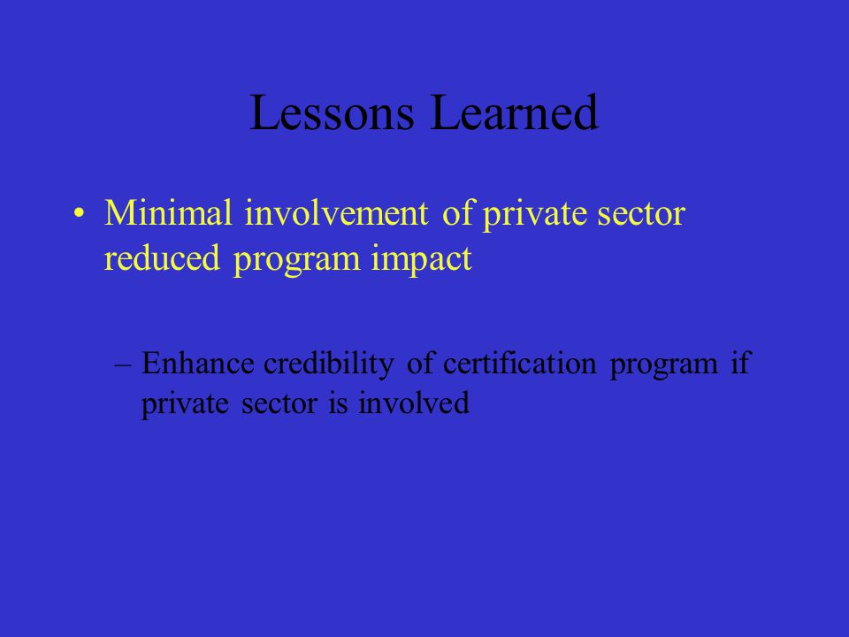 Lessons Learned Minimal involvement of private sector reduced program impact.