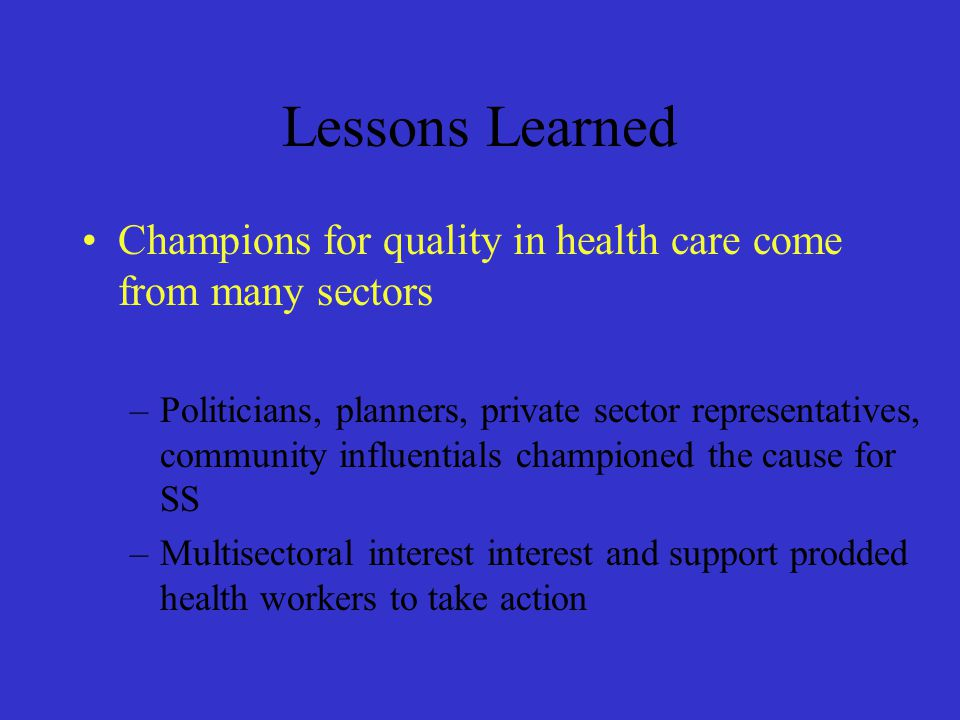 Lessons Learned Champions for quality in health care come from many sectors.