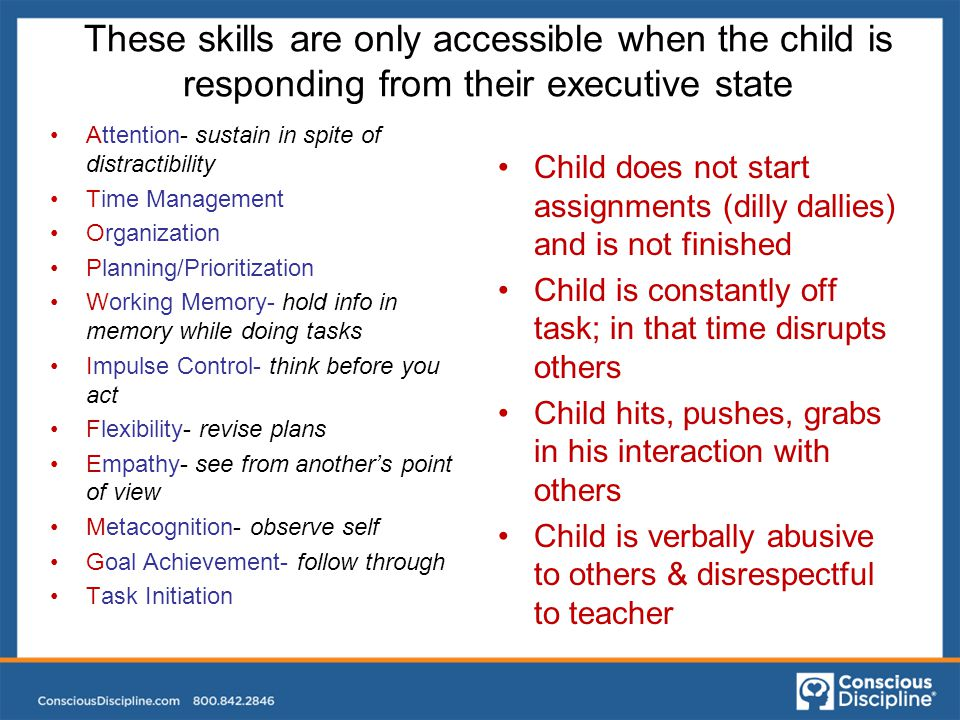 These skills are only accessible when the child is responding from their executive state