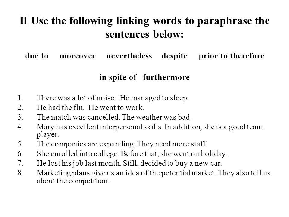 II Use the following linking words to paraphrase the sentences below: