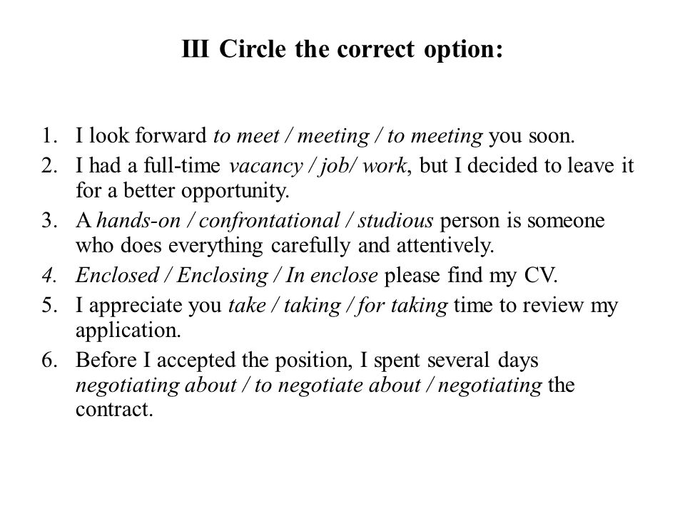 III Circle the correct option: