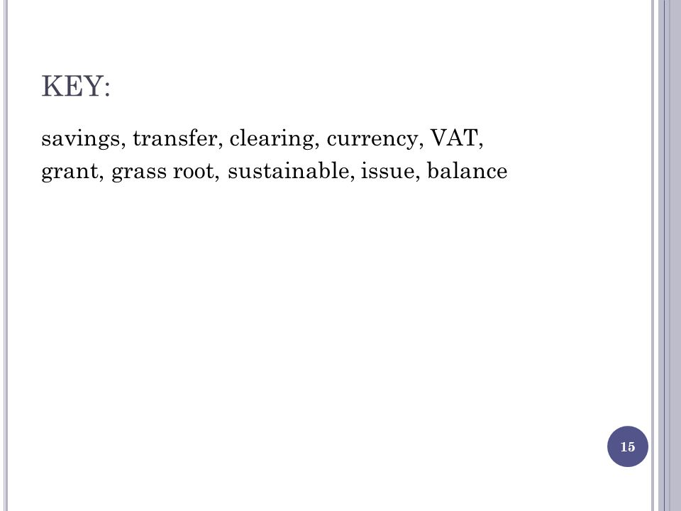 KEY: savings, transfer, clearing, currency, VAT, grant, grass root, sustainable, issue, balance