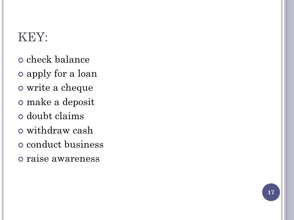 KEY: check balance apply for a loan write a cheque make a deposit