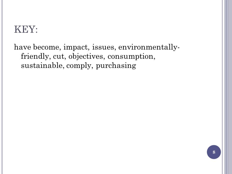 KEY: have become, impact, issues, environmentally- friendly, cut, objectives, consumption, sustainable, comply, purchasing.