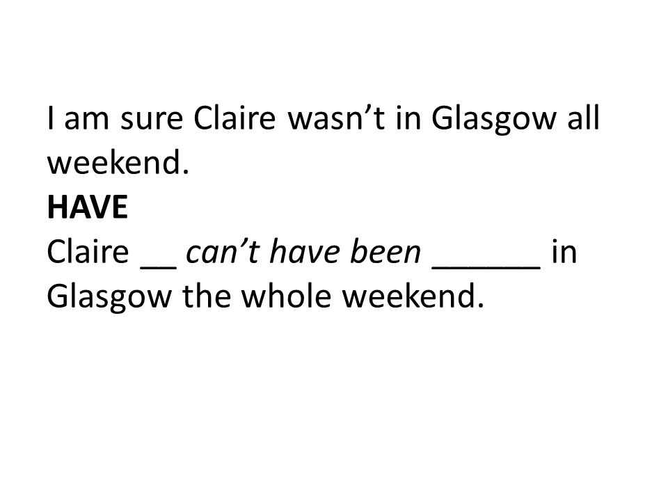 I am sure Claire wasn't in Glasgow all weekend