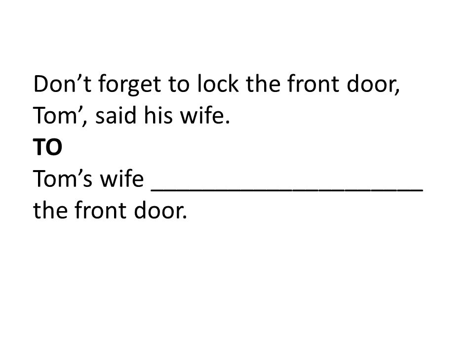 Don't forget to lock the front door, Tom', said his wife