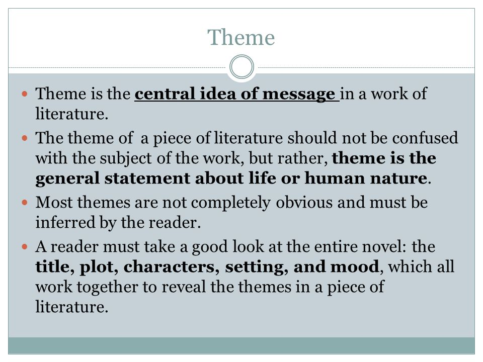 Theme Theme is the central idea of message in a work of literature.