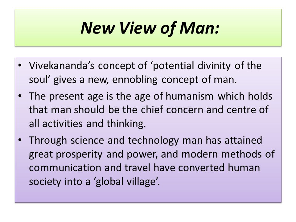 New View of Man: Vivekananda's concept of 'potential divinity of the soul' gives a new, ennobling concept of man.