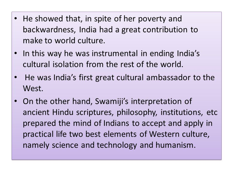 He showed that, in spite of her poverty and backwardness, India had a great contribution to make to world culture.