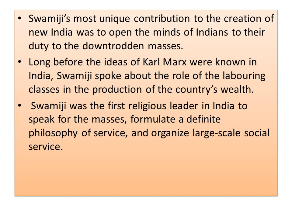Swamiji's most unique contribution to the creation of new India was to open the minds of Indians to their duty to the downtrodden masses.
