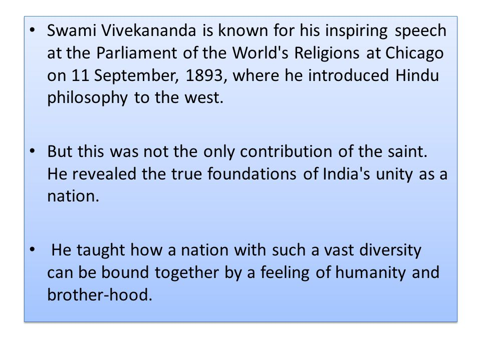 Swami Vivekananda is known for his inspiring speech at the Parliament of the World s Religions at Chicago on 11 September, 1893, where he introduced Hindu philosophy to the west.