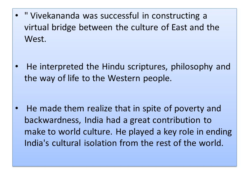 Vivekananda was successful in constructing a virtual bridge between the culture of East and the West.