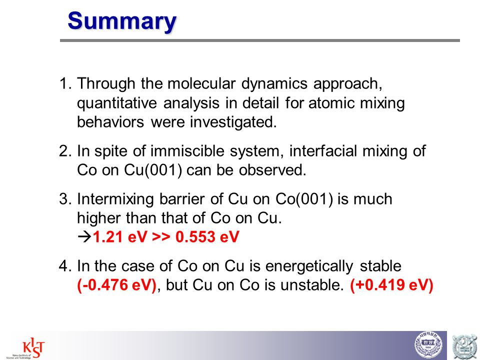 Summary Through the molecular dynamics approach, quantitative analysis in detail for atomic mixing behaviors were investigated.