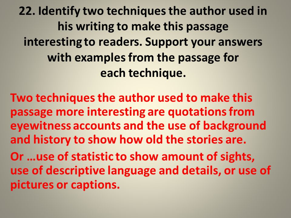 22. Identify two techniques the author used in his writing to make this passage interesting to readers. Support your answers with examples from the passage for each technique.