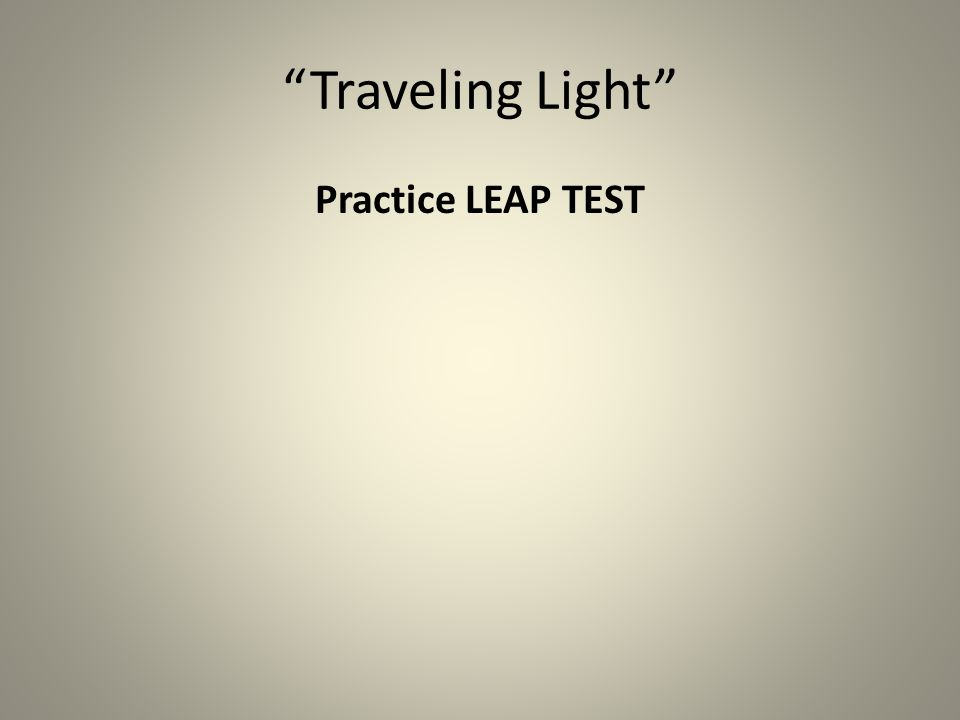 Traveling Light Practice LEAP TEST