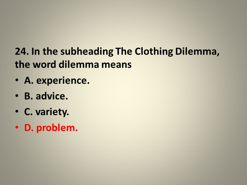 24. In the subheading The Clothing Dilemma, the word dilemma means