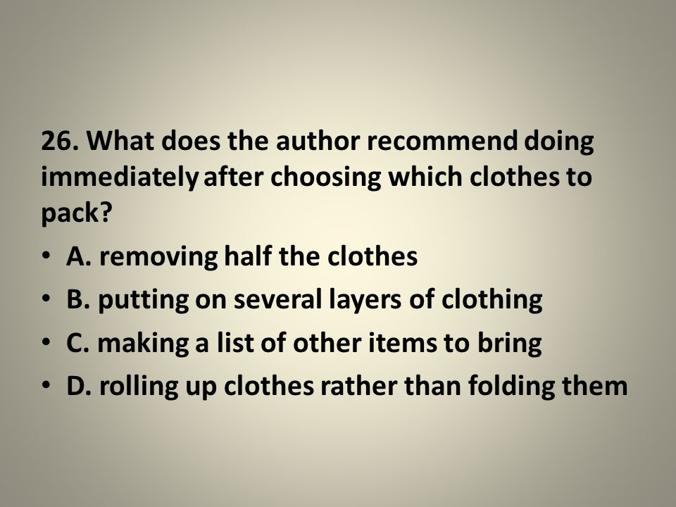 26. What does the author recommend doing immediately after choosing which clothes to pack