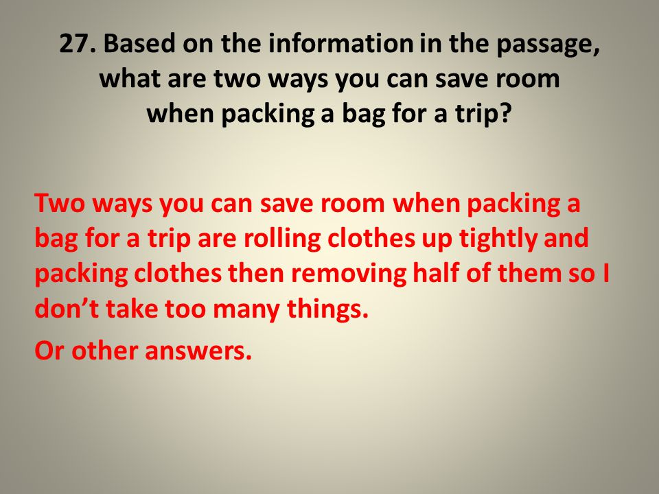 27. Based on the information in the passage, what are two ways you can save room when packing a bag for a trip