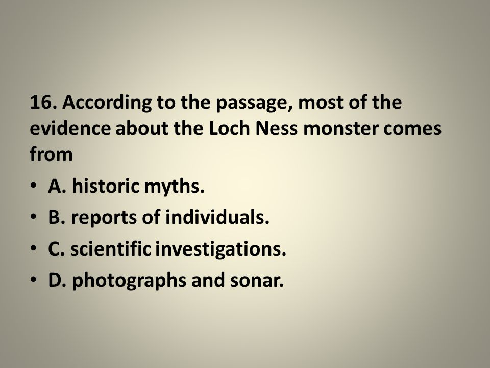 16. According to the passage, most of the evidence about the Loch Ness monster comes from