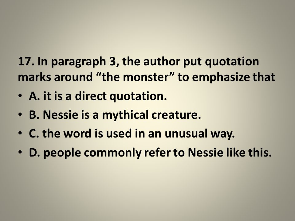 17. In paragraph 3, the author put quotation marks around the monster to emphasize that
