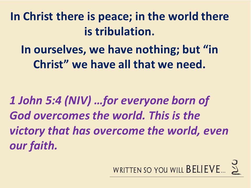 In Christ there is peace; in the world there is tribulation