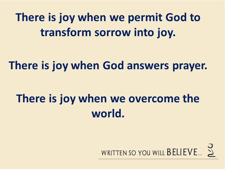 There is joy when we permit God to transform sorrow into joy