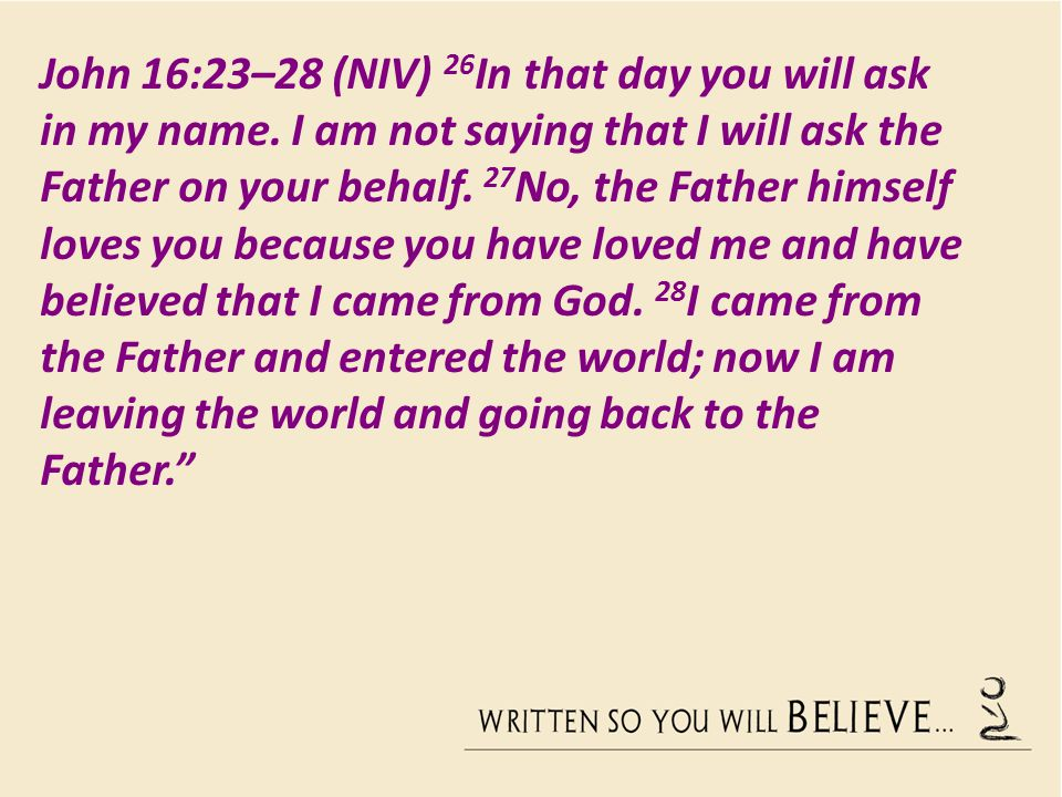 John 16:23–28 (NIV) 26In that day you will ask in my name