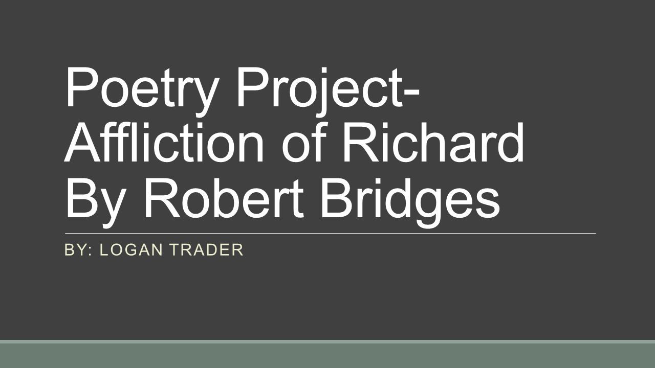 Poetry Project- Affliction of Richard By Robert Bridges