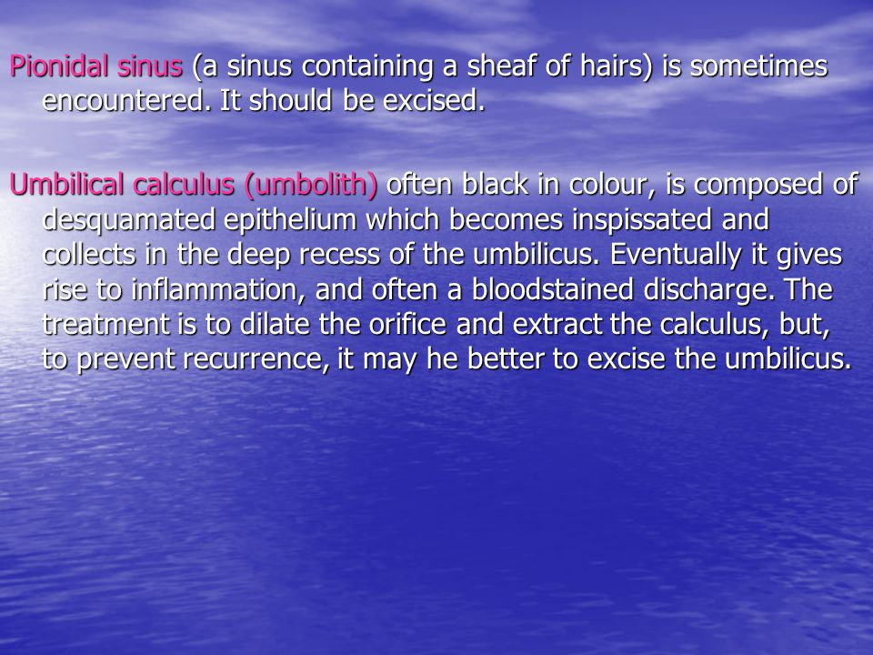 Pionidal sinus (a sinus containing a sheaf of hairs) is sometimes encountered. It should be excised.