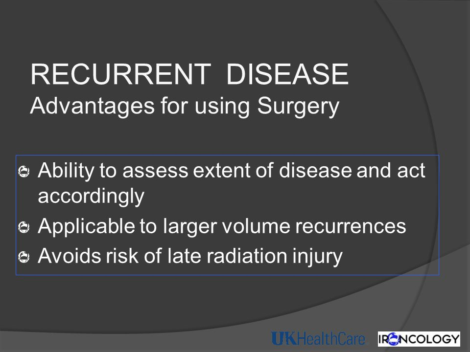 RECURRENT DISEASE Advantages for using Surgery