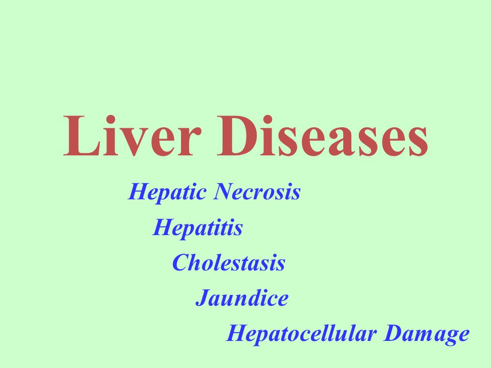 Liver Diseases Hepatic Necrosis Hepatitis Cholestasis Jaundice