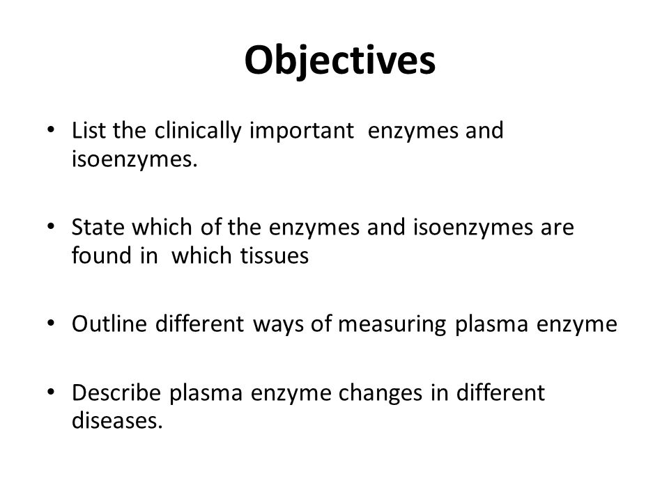 Objectives List the clinically important enzymes and isoenzymes.