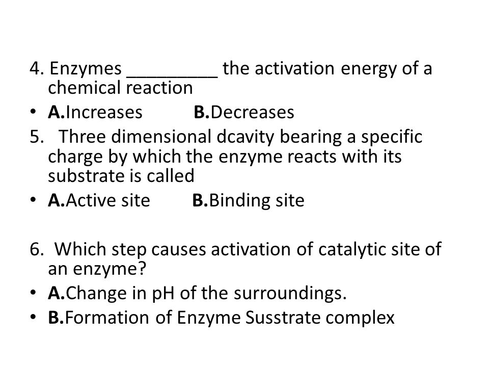 4. Enzymes _________ the activation energy of a chemical reaction
