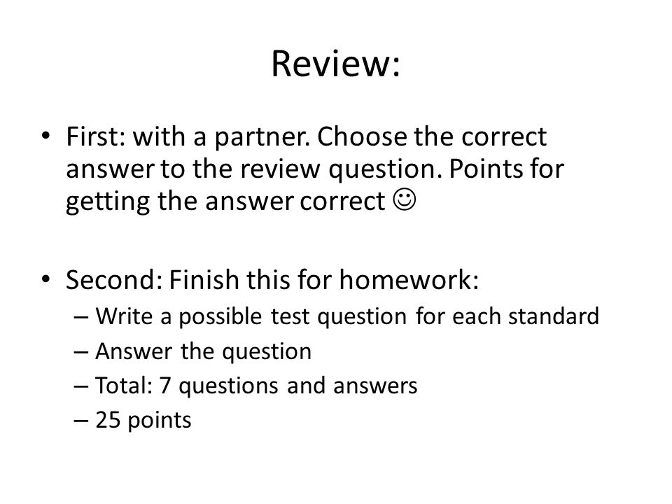 Review: First: with a partner. Choose the correct answer to the review question. Points for getting the answer correct 