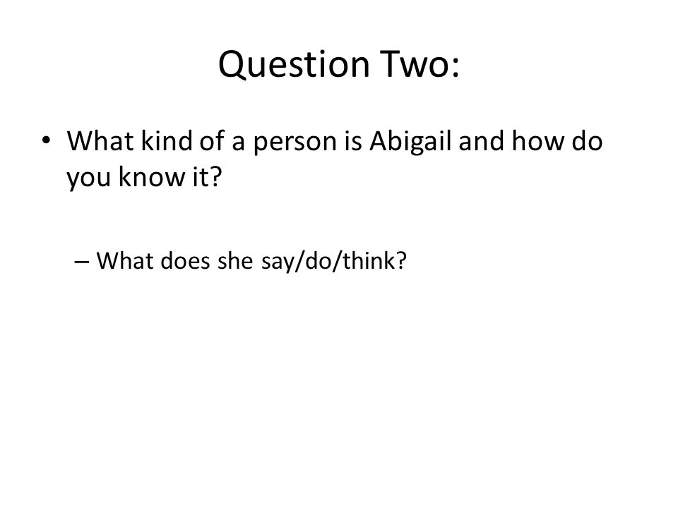 Question Two: What kind of a person is Abigail and how do you know it