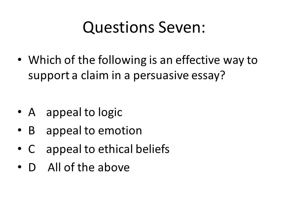 Questions Seven: Which of the following is an effective way to support a claim in a persuasive essay
