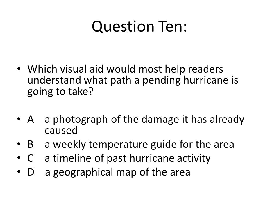 Question Ten: Which visual aid would most help readers understand what path a pending hurricane is going to take