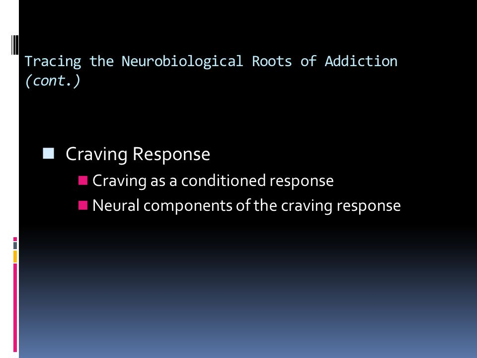 Tracing the Neurobiological Roots of Addiction (cont.)