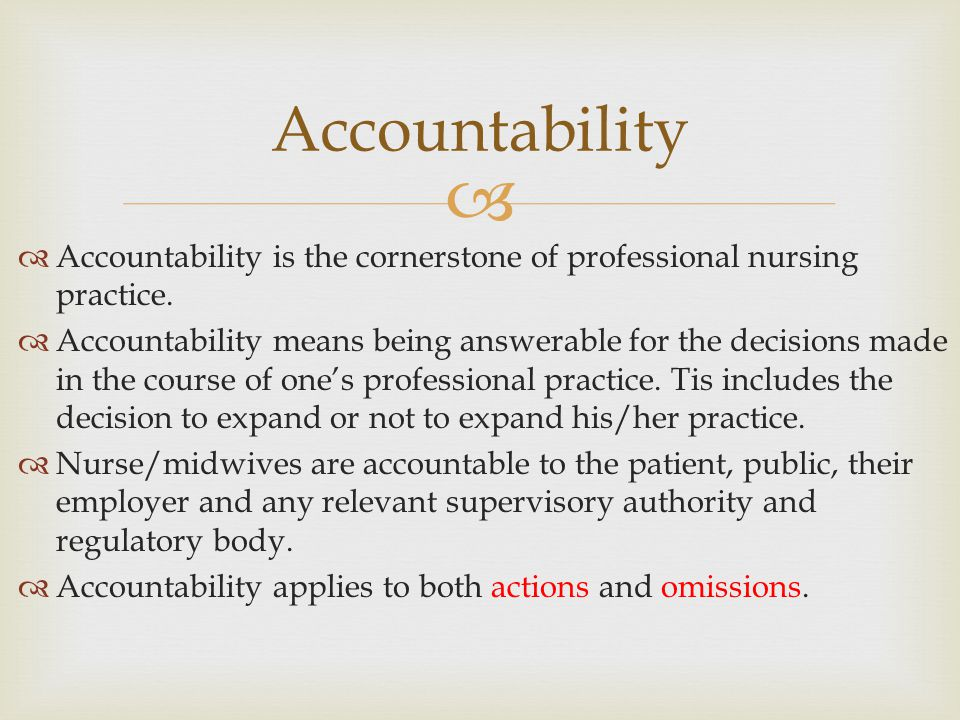professional responsibility and accountability in nursing Professionalism in nursing practice ensures the consistent provision of safe, ethical and competent care by licensed practical nurses to their clients the updated practice policy: professional responsibility and accountability discusses key professional responsibilities of lpns to clarify expectations of the college of licensed practical nurses of alberta related to: abandonment of care .