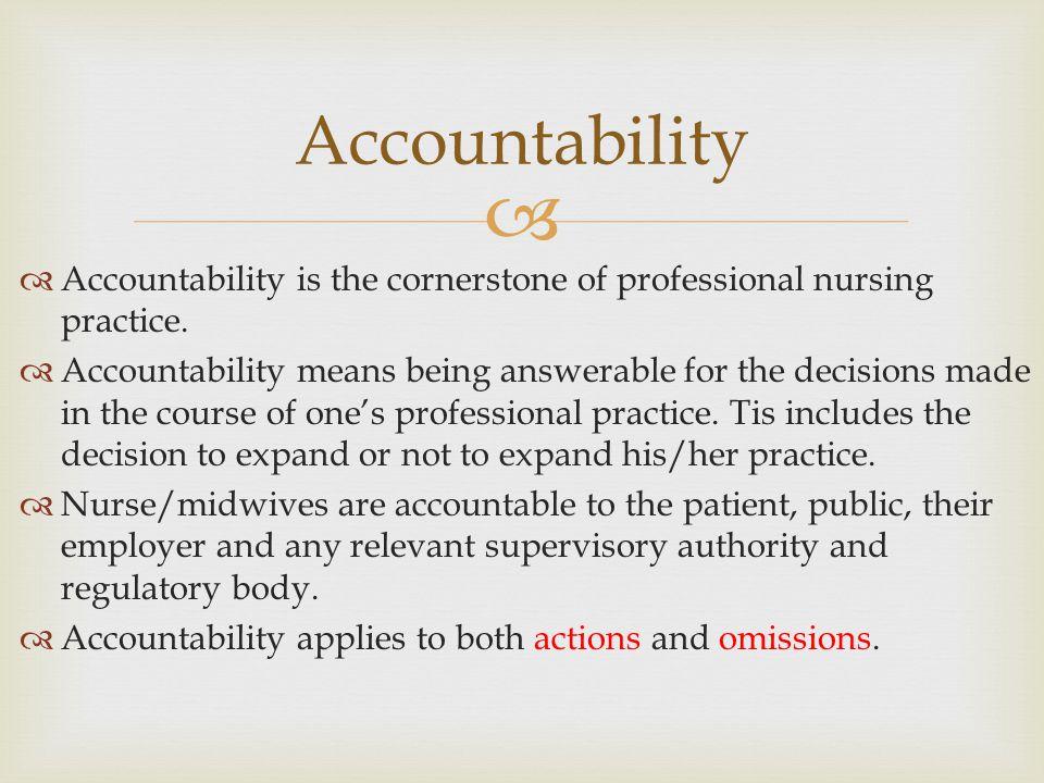 Accountability Accountability is the cornerstone of professional nursing practice.
