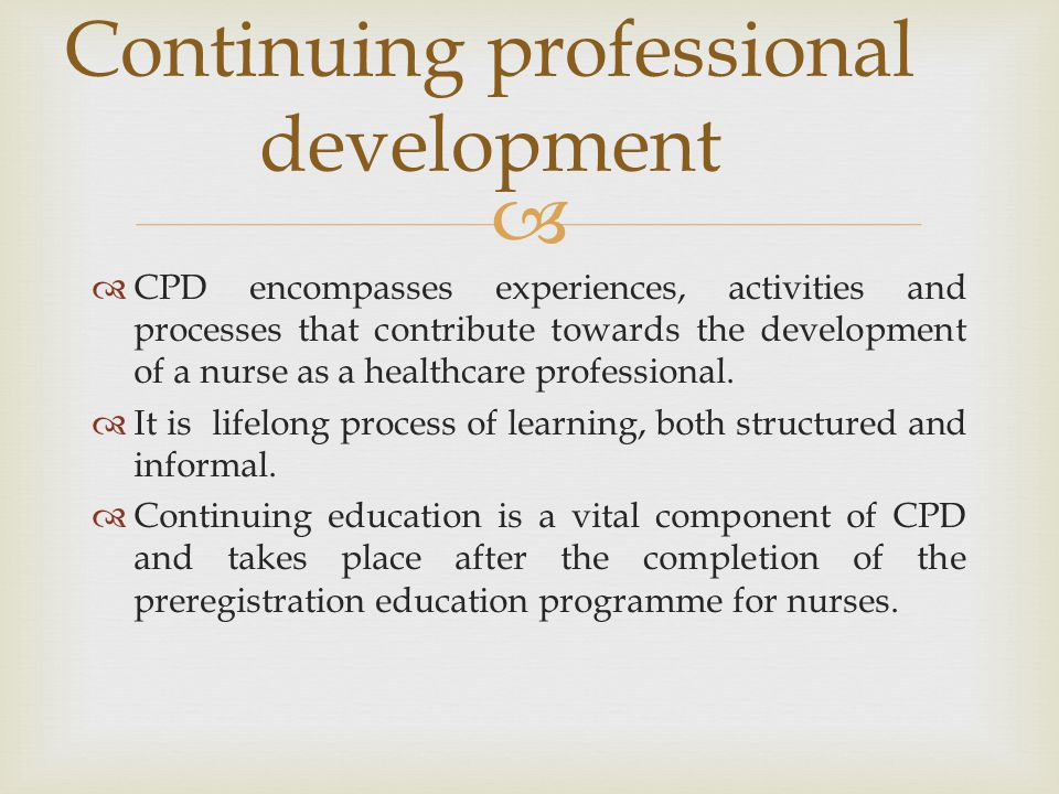 continuing professional education in nursing Find all the support you need throughout your studies and beyond, so you can focus on becoming the best nursing professional you can be credentialing it supports you to continue your personal and professional development and enhance your career prospects.