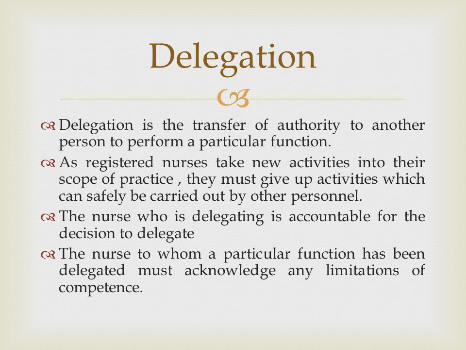 Delegation Delegation is the transfer of authority to another person to perform a particular function.