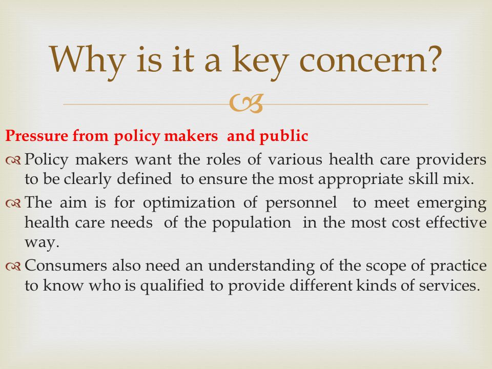 Why is it a key concern Pressure from policy makers and public